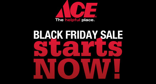 Black Friday at Ace Hardware starts now!