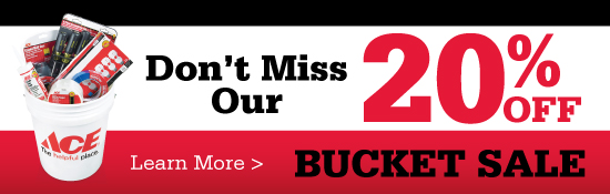 Don't Miss Our 20% off bucket sale at ACE Hardware