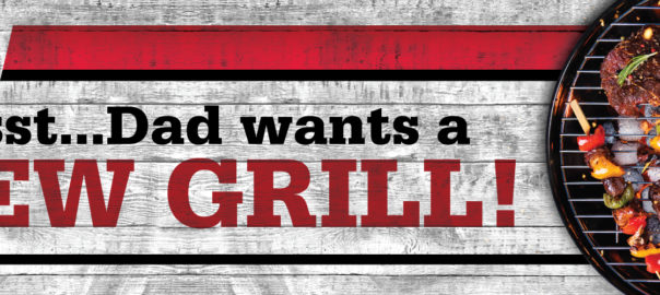 psst.. dad wants a new grill! Ace Hardware