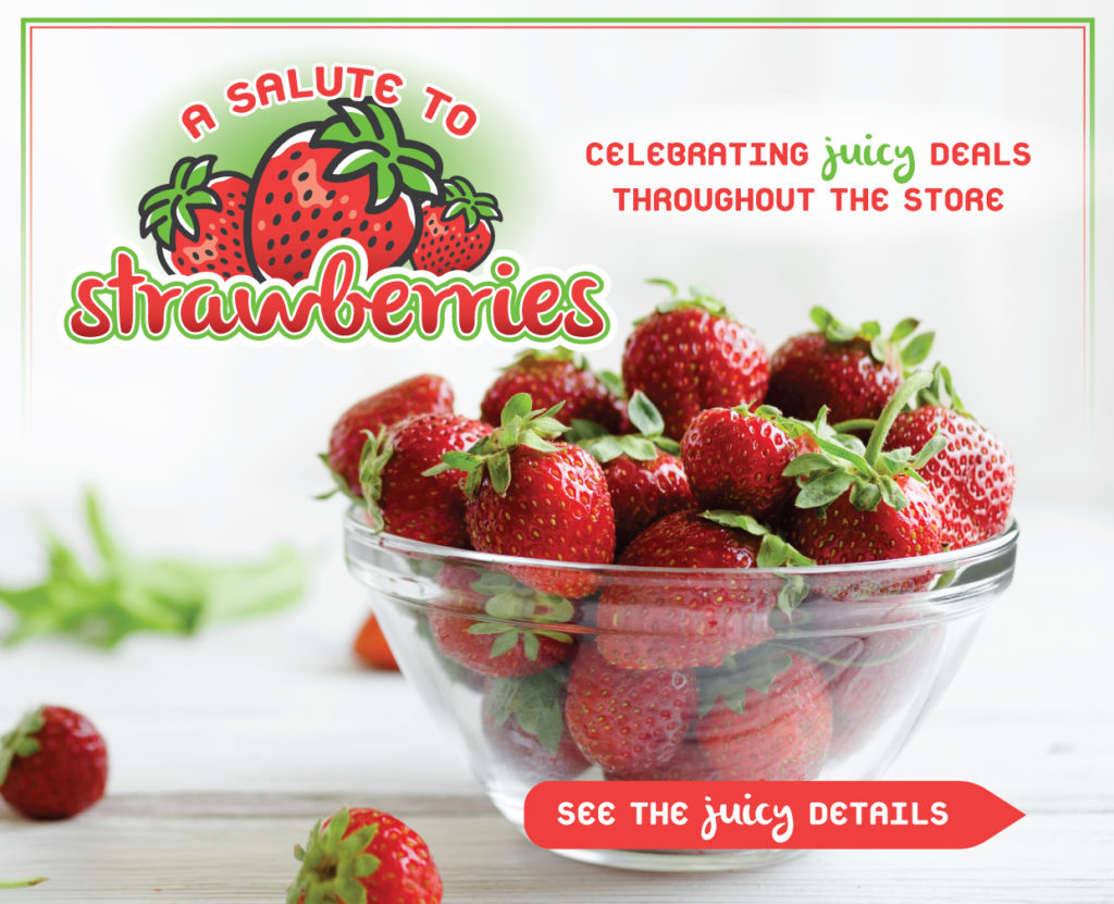 a salute to strawberries- celebrating juicy deals throughout the store