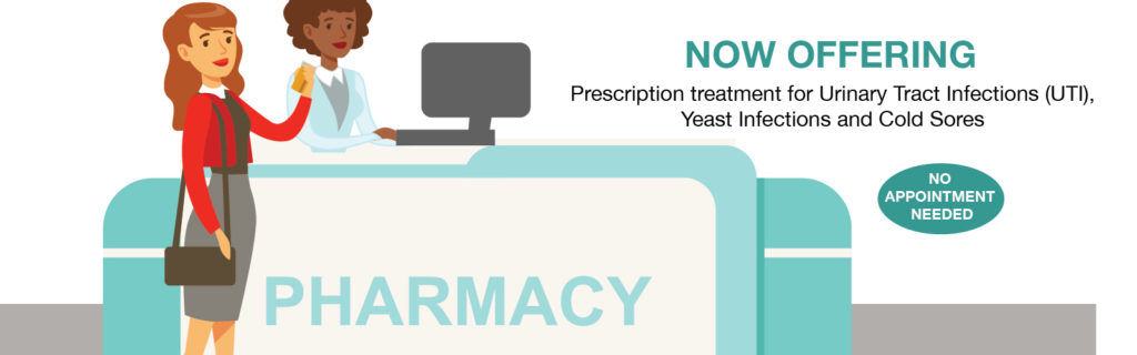 now offering prescription treatment for UTI, yeast infections and cold sores. no appointment needed.