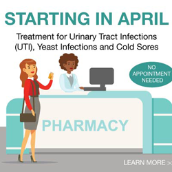 Starting in April- Prescriptive treatment for Urinary Tract Infections (UTI), Yeast Infections and Cold Sores